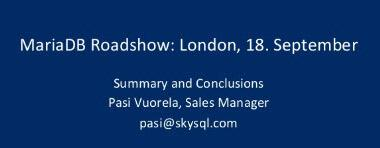 Summary and Conclusions - MariaDB Roadshow 2014 London, UK