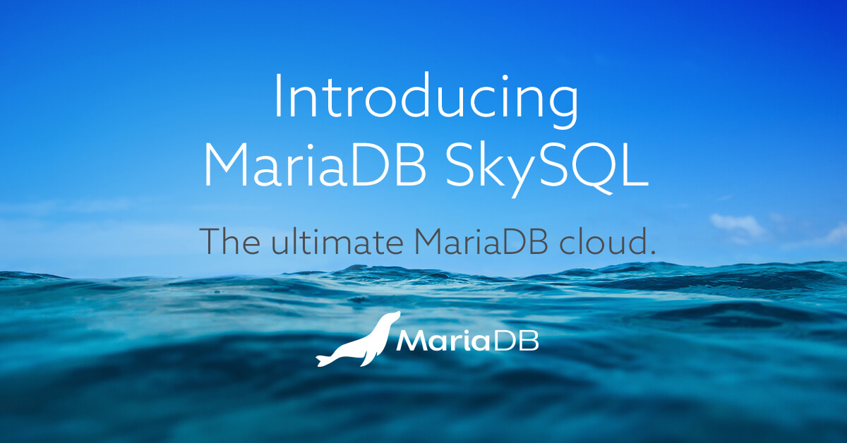 MariaDB SkySQL Launches, Delivers Next-Generation Cloud Database